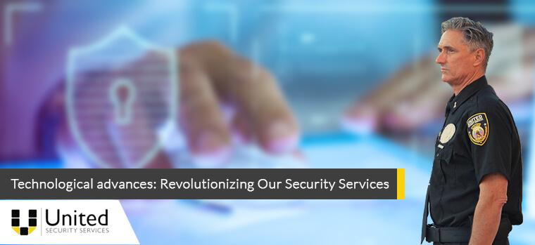 Technological advances: Revolutionizing Our Security Services